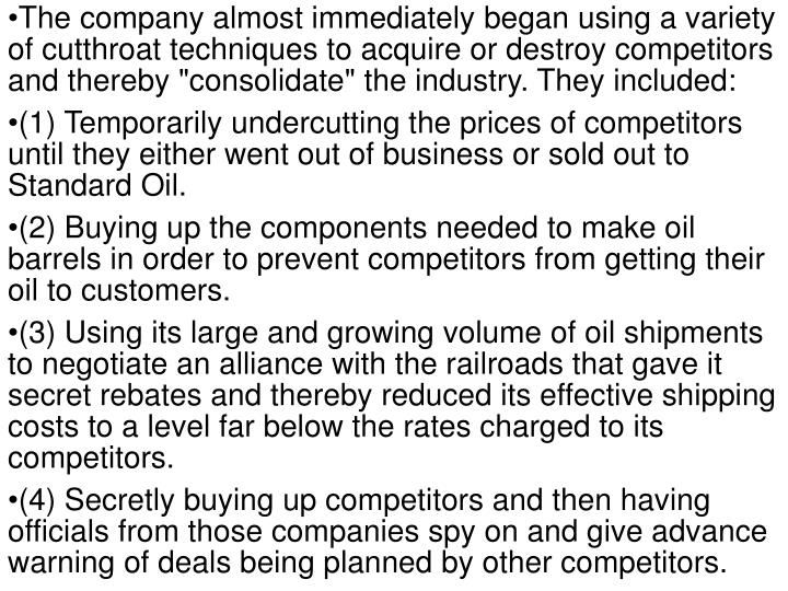 "The company almost immediately began using a variety of cutthroat techniques to acquire or destroy competitors and thereby ""consolidate"" the industry. They included:"
