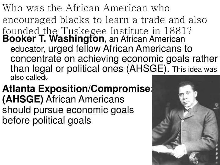 Who was the African American who encouraged blacks to learn a trade and also founded the Tuskegee Institute in 1881?