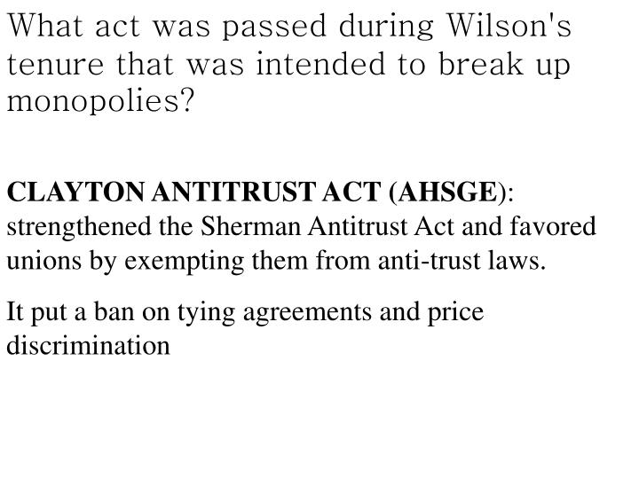 What act was passed during Wilson's tenure that was intended to break up monopolies?