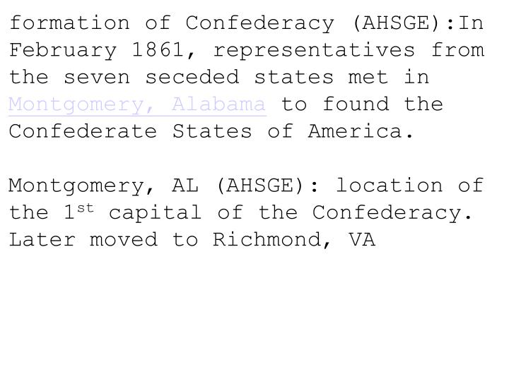 formation of Confederacy (AHSGE):In February 1861, representatives from the seven seceded states met in