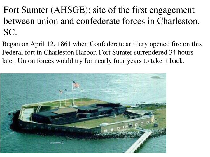 Fort Sumter (AHSGE): site of the first engagement between union and confederate forces in Charleston, SC.