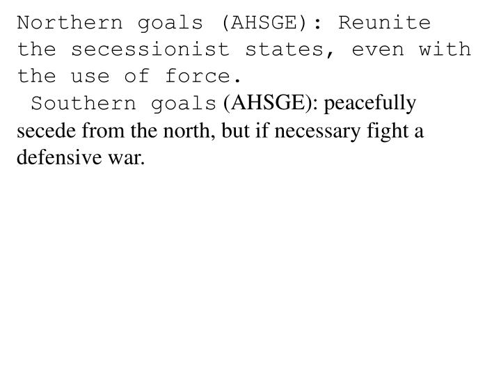 Northern goals (AHSGE): Reunite the secessionist states, even with the use of force.