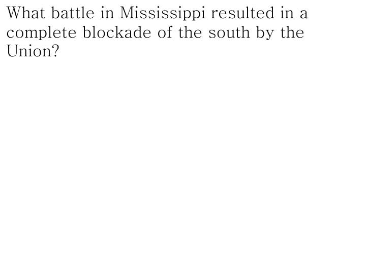 What battle in Mississippi resulted in a complete blockade of the south by the Union?