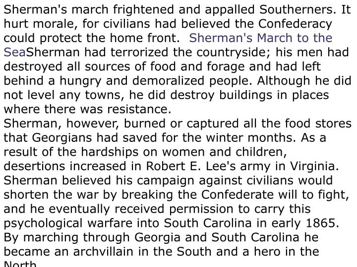 Sherman's march frightened and appalled Southerners. It hurt morale, for civilians had believed the Confederacy could protect the home front.