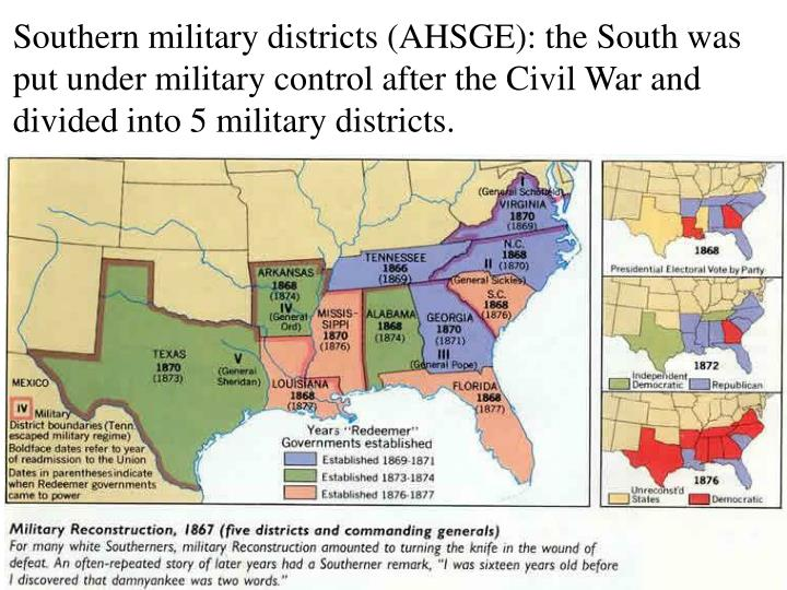 Southern military districts (AHSGE): the South was put under military control after the Civil War and divided into 5 military districts.