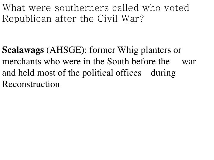 What were southerners called who voted Republican after the Civil War?