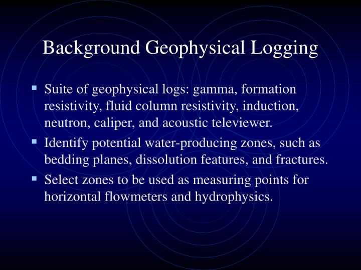 Background Geophysical Logging