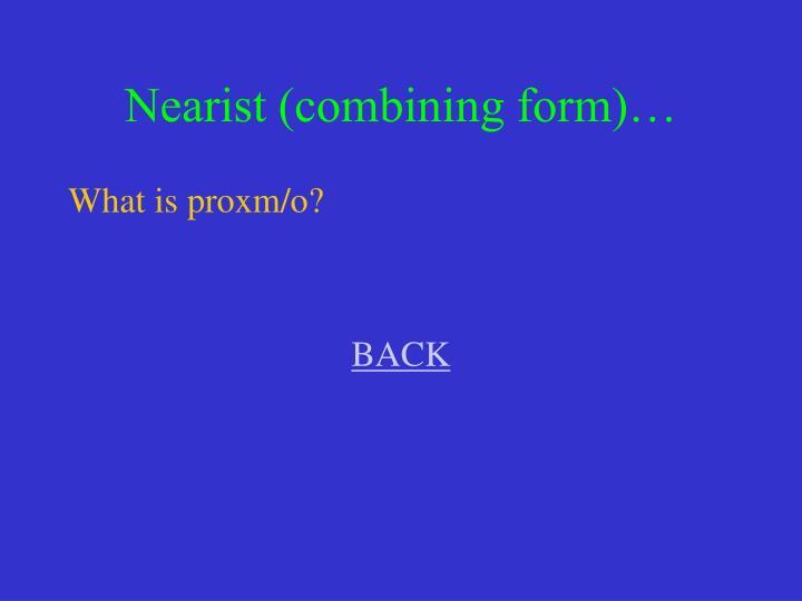 Nearist (combining form)…