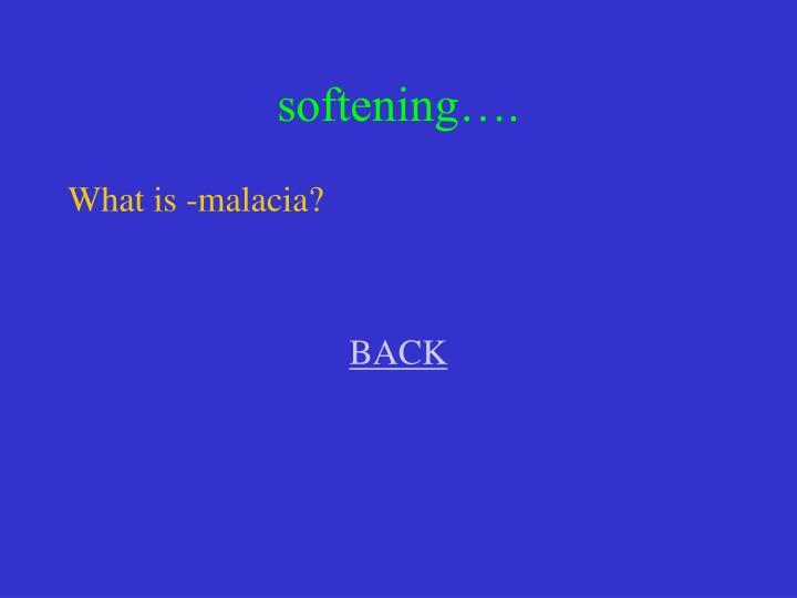 softening….