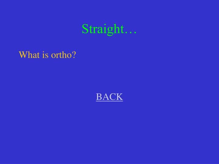 Straight…