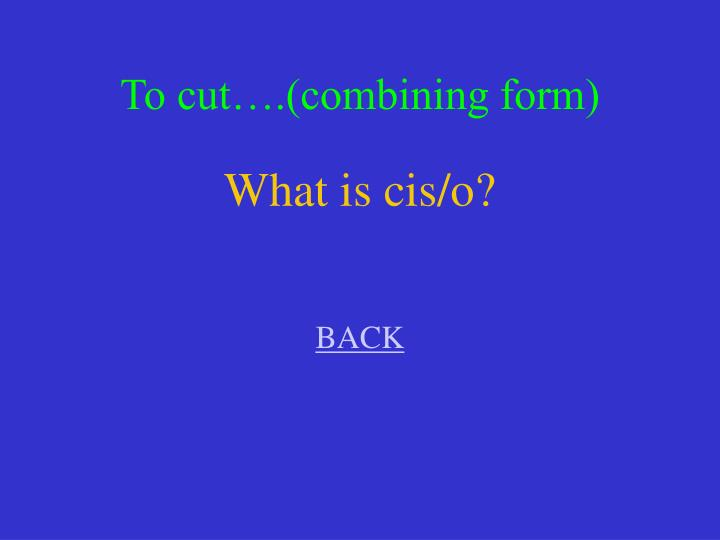 To cut….(combining form)