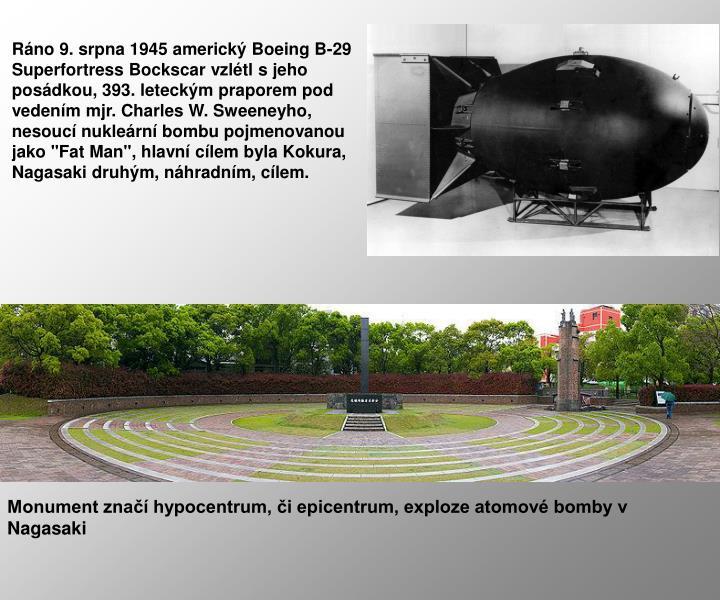 Ráno 9. srpna 1945 americký Boeing B-29 Superfortress Bockscar vzlétl s jeho