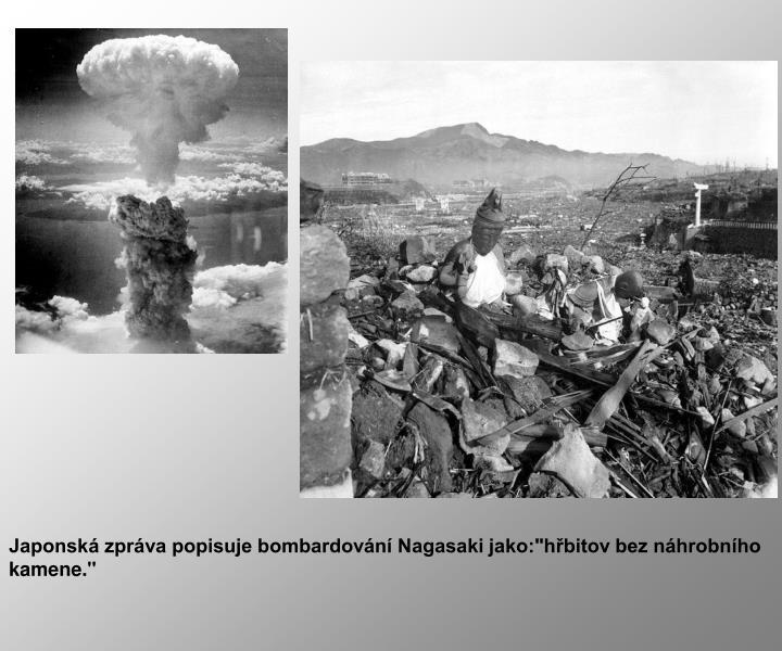 """Japonská zpráva popisuje bombardování Nagasaki jako:""""hřbitov bez náhrobního kamene."""""""
