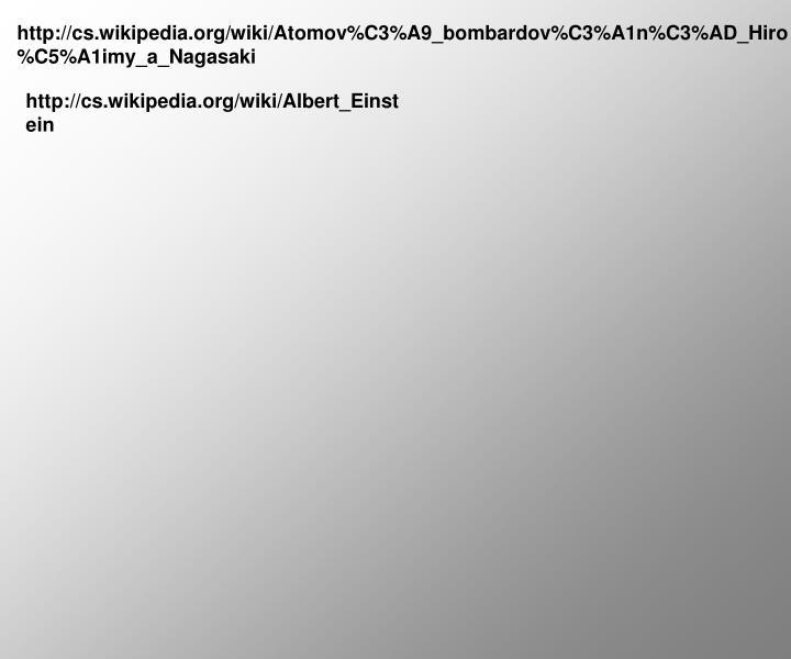 http://cs.wikipedia.org/wiki/Atomov%C3%A9_bombardov%C3%A1n%C3%AD_Hiro%C5%A1imy_a_Nagasaki