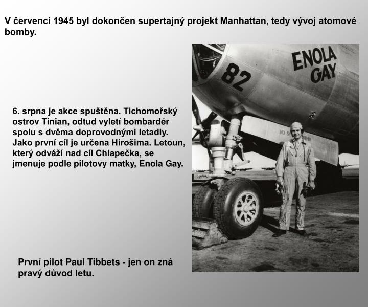 V červenci 1945 byl dokončen supertajný projekt Manhattan, tedy vývoj atomové bomby.