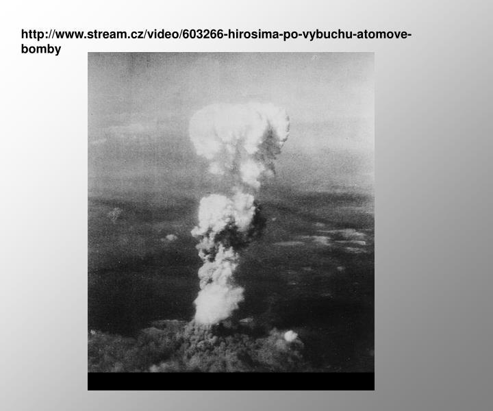 http://www.stream.cz/video/603266-hirosima-po-vybuchu-atomove-bomby
