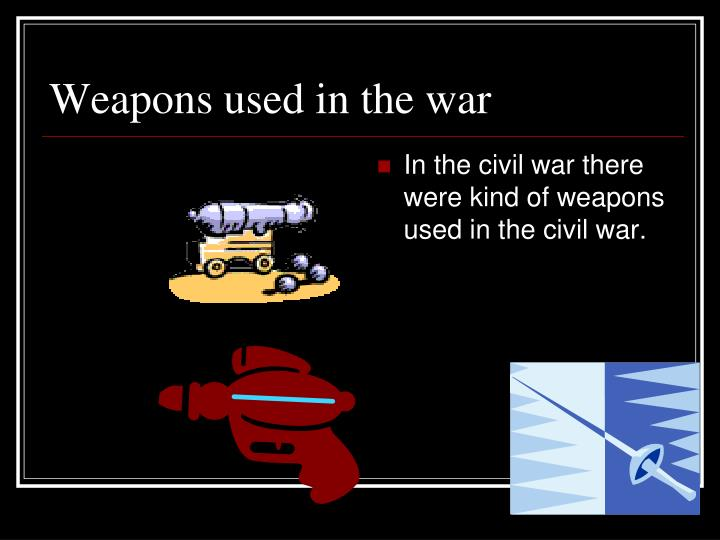 Weapons used in the war