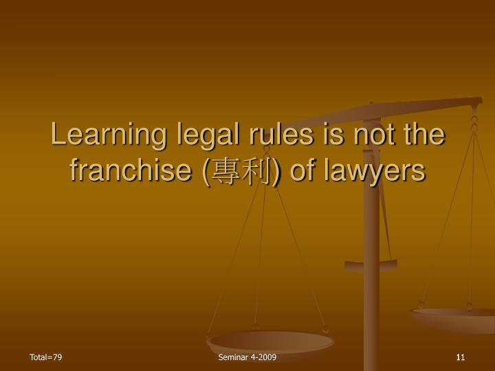 Learning legal rules is not the franchise (
