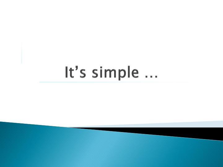 It's simple …