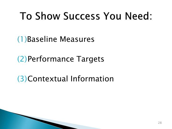 To Show Success You Need: