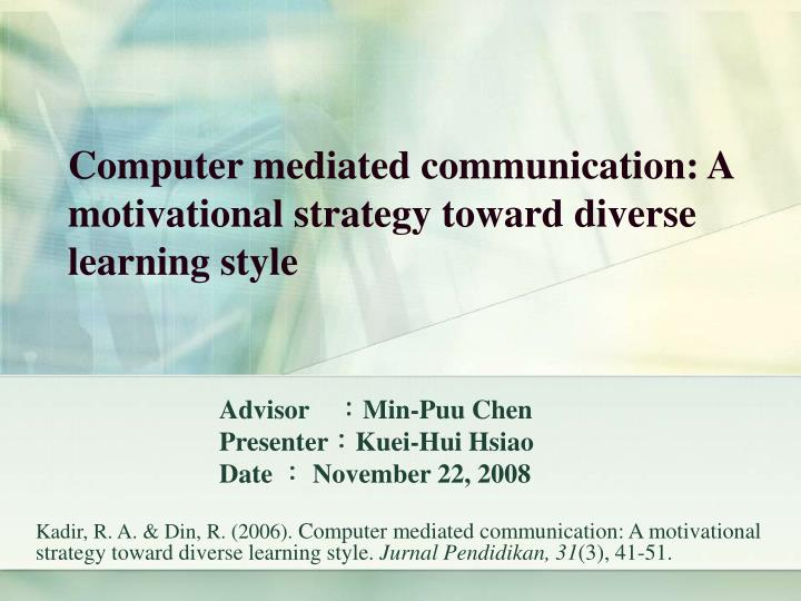 Computer mediated communication a motivational strategy toward diverse learning style
