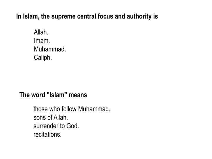 In Islam, the supreme central focus and authority is