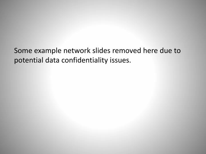 Some example network slides removed here due to potential data confidentiality issues.