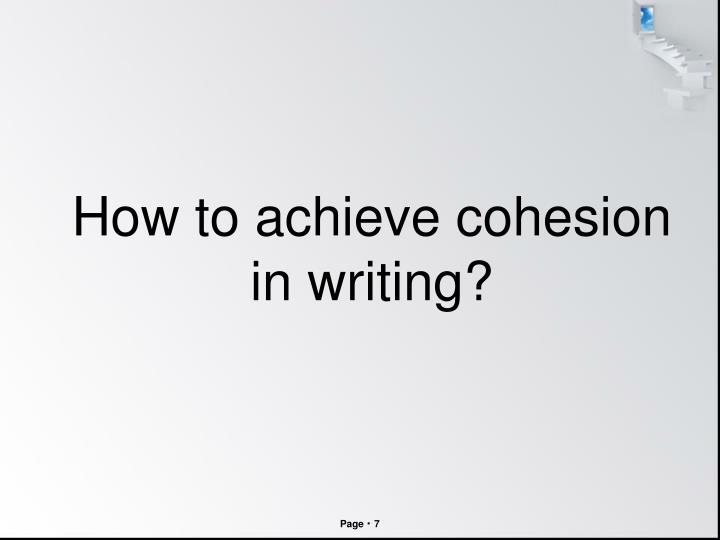 How to achieve cohesion in writing?