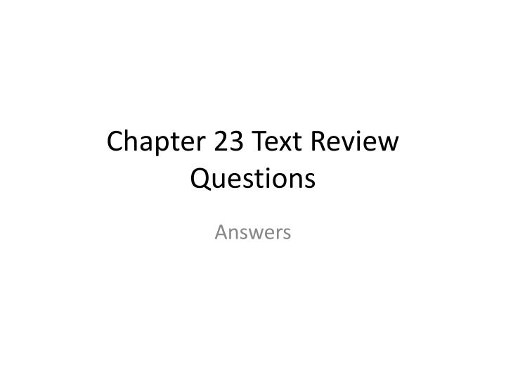 Chapter 23 text review questions
