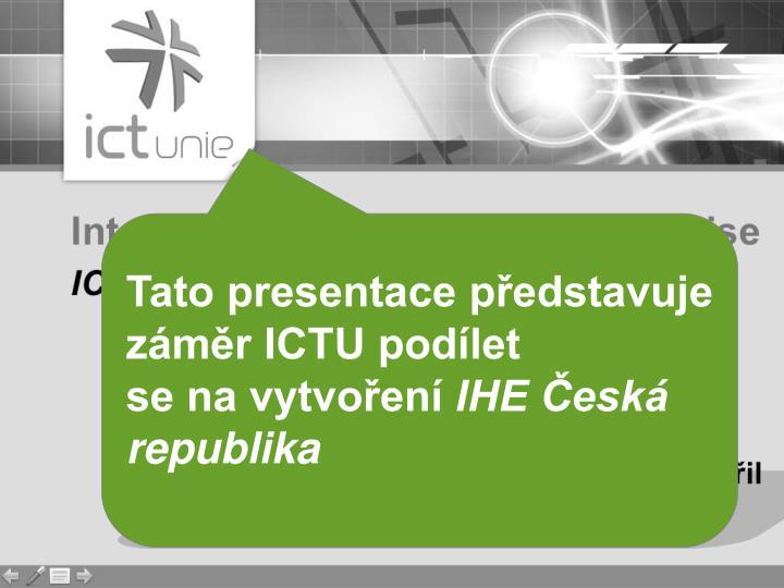 Tato presentace představuje záměr ICTU podílet