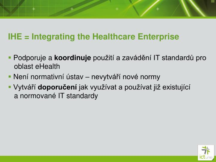 IHE = Integrating the Healthcare Enterprise