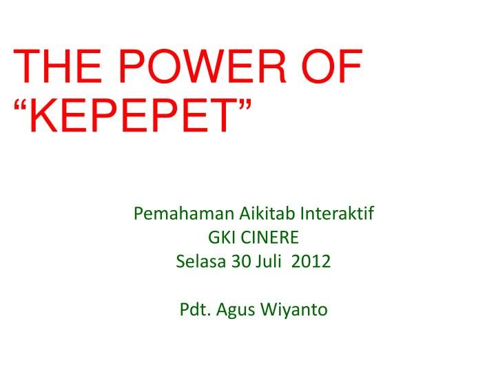 "THE POWER OF ""KEPEPET"""
