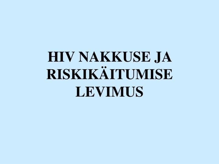 HIV NAKKUSE JA RISKIKÄITUMISE LEVIMUS