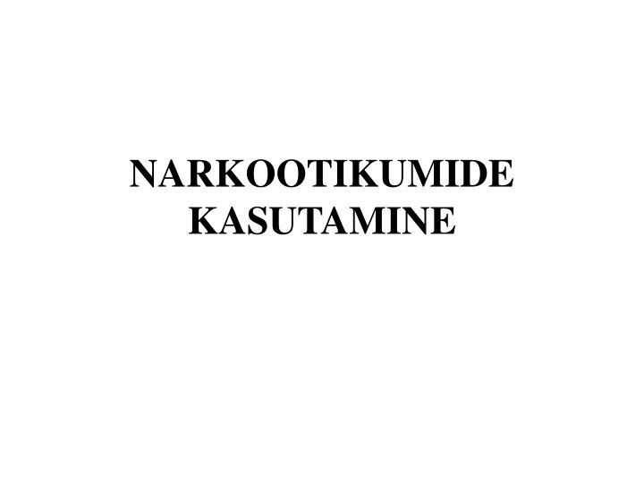 NARKOOTIKUMIDE KASUTAMINE