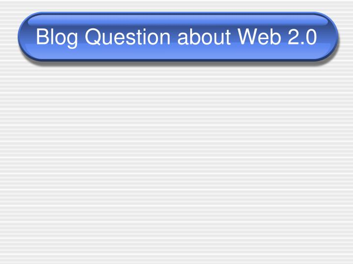 Blog question about web 2 0