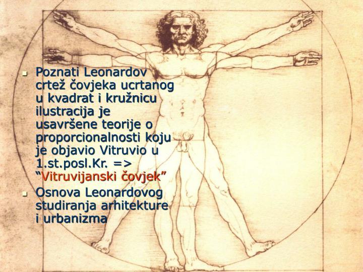 """Poznati Leonardov crtež čovjeka ucrtanog u kvadrat i kružnicu ilustracija je usavršene teorije o proporcionalnosti koju je objavio Vitruvio u 1.st.posl.Kr. => """""""