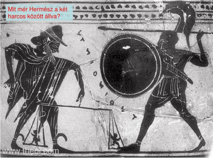 Mit mér Hermész a két harcos között állva?