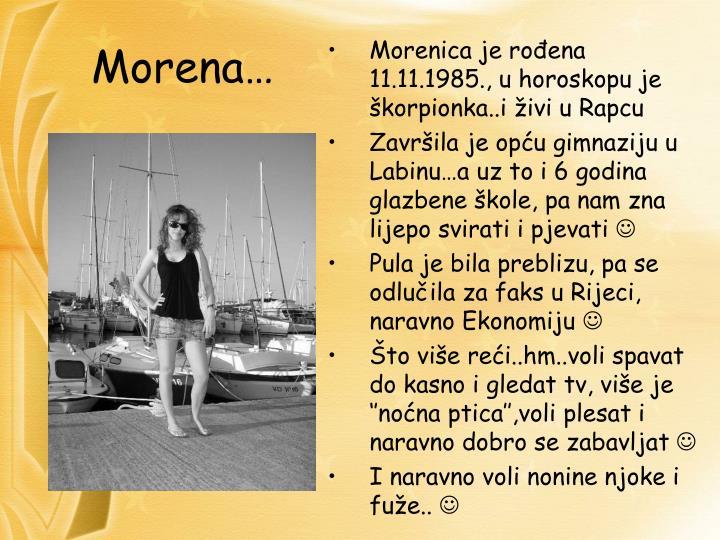 Morenica je rođena 11.11.1985., u horoskopu je škorpionka..i živi u Rapcu