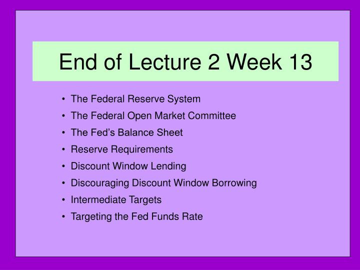 End of Lecture 2 Week 13