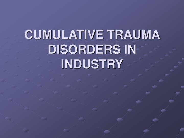 CUMULATIVE TRAUMA DISORDERS IN INDUSTRY