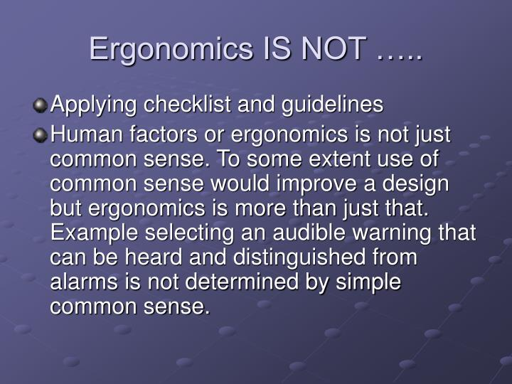 Ergonomics IS NOT …..