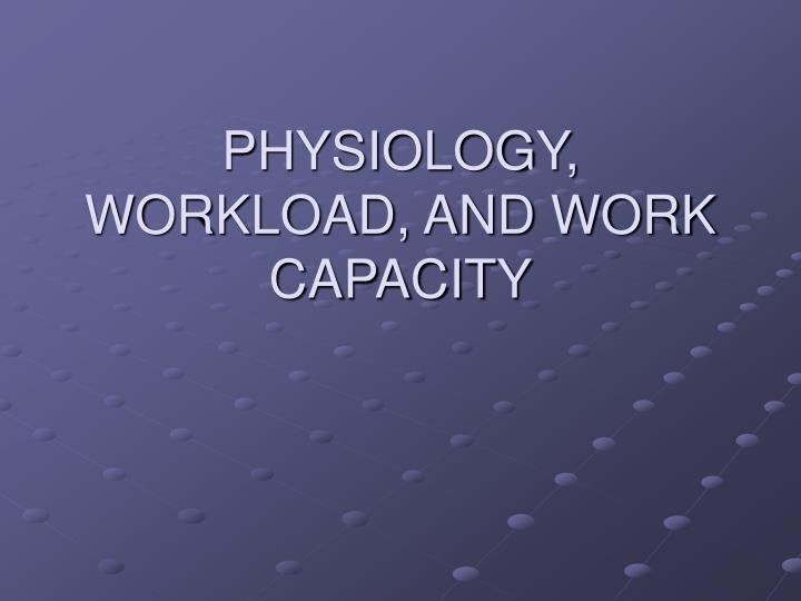 PHYSIOLOGY, WORKLOAD, AND WORK CAPACITY