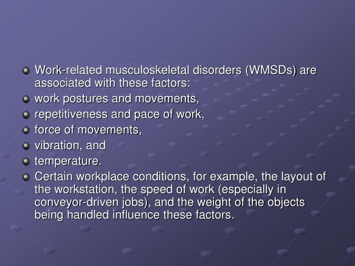 Work-related musculoskeletal disorders (WMSDs) are associated with these factors: