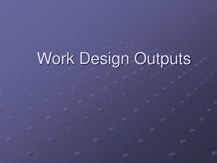 Work Design Outputs