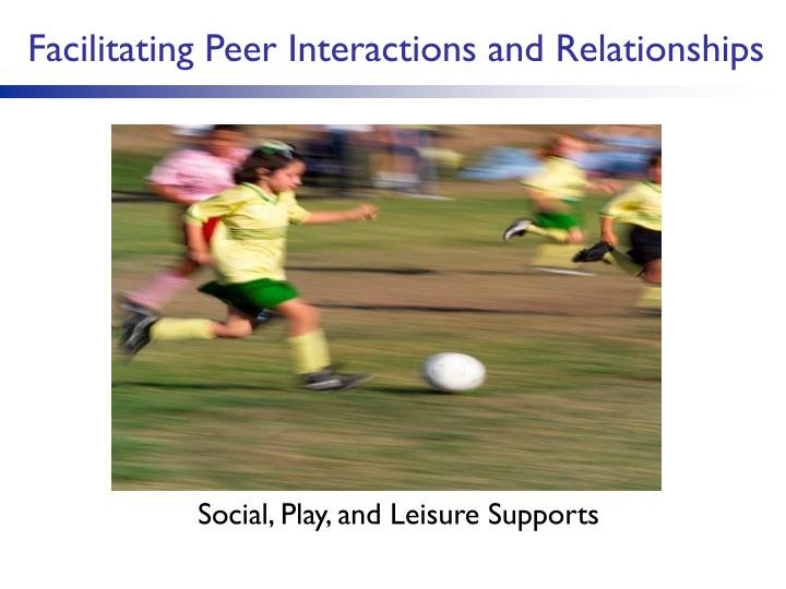 Facilitating Peer Interactions and Relationships