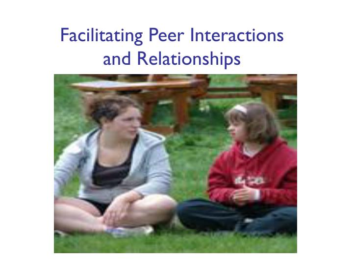 Facilitating Peer Interactions