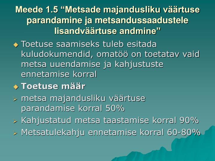"""Meede 1.5 """"Metsade majandusliku väärtuse parandamine ja metsandussaadustele lisandväärtuse andmine"""""""
