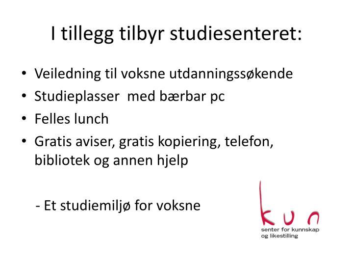 I tillegg tilbyr studiesenteret: