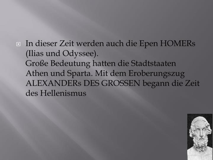 In dieser Zeit werden auch die Epen HOMERs  (Ilias und Odyssee)