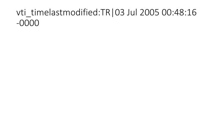 vti_timelastmodified:TR|03 Jul 2005 00:48:16 -0000